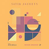 Never Enough by Satin Jackets