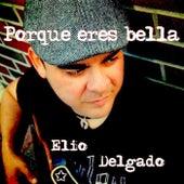 Porque Eres Bella de Elio Delgado