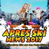 Après Ski News 2017 - Die ultimativen Hits aus den Party-Hütten von Various Artists