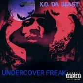 Undercover Freak by K.O. Da Beast