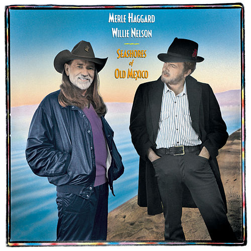 The Seashores Of Old Mexico by Merle Haggard