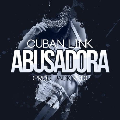 5db6627929e Abusadora by Cuban Link. Play. Abusadora · Nobody Gotta Know ...