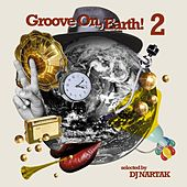 Groove on, Earth! 2 (Selected by DJ Nartak) by Various Artists