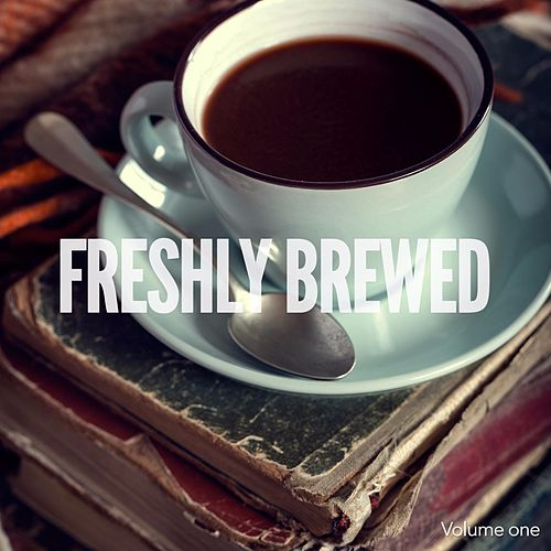 Freshly Brewed, Vol. 1 (Best of Coffee House Lounge & Chill Music) by Various Artists