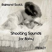 Shooting Sounds for Baby Medley: Little Tin Soldier / Little Miss Echo / The Playful Drummer by Raymond Scott