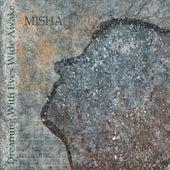 Dreaming with Eyes Wide Awake von Misha