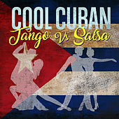 Cool Cuban - Tango vs. Salsa by Various Artists
