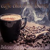 Caffe Chocolate Lounge, Vol.4 (Delicious Cafe and Sunset Chill House) by Various Artists