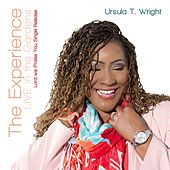 The Experience: Lord We Praise You Single Release (Live) by Ursula T. Wright