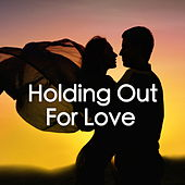 Holding Out For Love by Various Artists