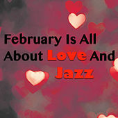 February Is All About Love And Jazz by Various Artists