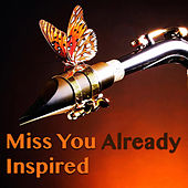 Miss You Already Inspired by Various Artists
