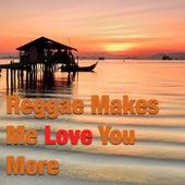 Reggae Makes Me Love You More de Various Artists