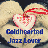 Coldhearted Jazz Lover de Various Artists