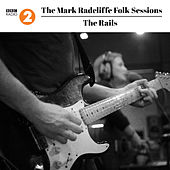 The Mark Radcliffe Folk Sessions: The Rails by The Rails