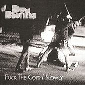 Fuck the Cops / Slowly de Dum Brothers