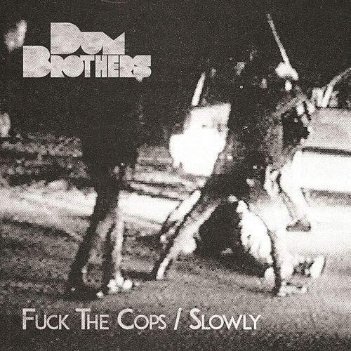 Fuck the Cops / Slowly by Dum Brothers