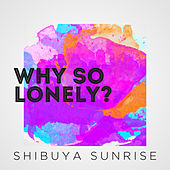 Why so Lonely de Shibuya Sunrise