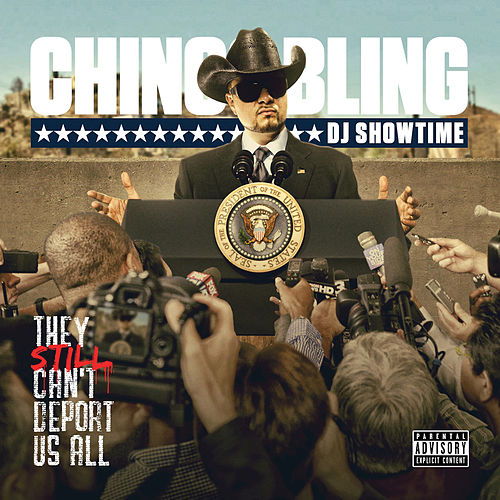 They Still Can't Deport Us All by Chingo Bling