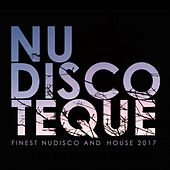 Nu-Discoteque (Finest Nudisco and House 2017) de Various Artists