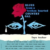 Blues from a Broken Hearted Country Gal (Remastered from the Original Master Tapes) by Faye Tucker