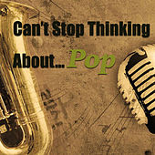 Can't Stop Thinking About...Pop von Various Artists