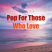 Pop For Those Who Love de Various Artists
