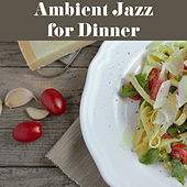 Ambient Jazz for Dinner – Mellow Sounds of Instrumental Jazz for Relax while Family Dinner by Relaxing Instrumental Jazz Ensemble