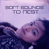 Soft Sounds to Rest – Calm Music to Relax, Peaceful Mind, Quiet Night Songs, Sleep Well, New Age Music von Soothing Sounds