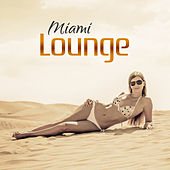 Miami Lounge – Summer Vibes of Chillout, Just Relax, Electronic Sounds von Chill Out