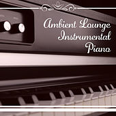 Ambient Lounge Instrumental Piano – Jazz Instrumental, Piano Lounge, Best Relaxing Music Collection, Classic Jazz von Peaceful Piano