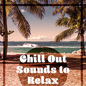 Chill Out Sounds to Relax – Beach Lounge, Rest on the Tropical Island, Relaxing Summer, Holiday Music von Chill Out