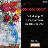 Rachmaninov: Preludes Op. 23 - Cinq Morceaux De Fantaisie Op. 3 by Idil Biret