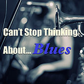 Can't Stop Thinking About...Blues von Various Artists