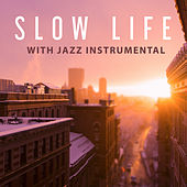 Slow Life with Jazz Instrumental – Piano Jazz, Ambient Jazz Lounge, Relaxing Piano Sounds, Mellow Instrumental Music, Slow Tempo Jazz by Relaxing Piano Music