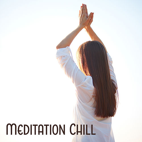Meditation Chill – Relaxing Music, Sounds of Nature, Deep Meditation, Mantra, Zen, Yoga for Beginners by Guided Meditation
