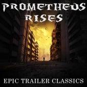Prometheus Rises:  Epic Trailer Classics by Various Artists