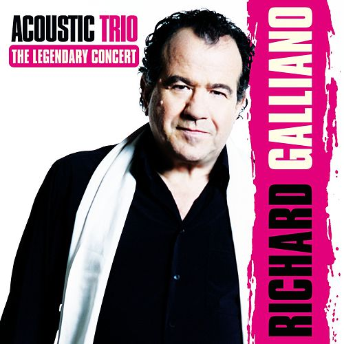 Acoustic Trio: The Legendary Concert (feat. Jean-Marie Ecay & Jean-Philippe Viret) (Live) by Richard Galliano