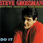Do it (feat. Barry Harris, Arthur Taylor & Reggie Johnson) di Steve Grossman