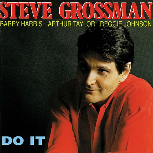 Do it (feat. Barry Harris, Arthur Taylor & Reggie Johnson) by Steve Grossman