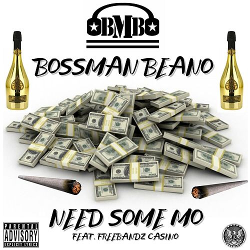 Need Some Mo by Bossman Beano