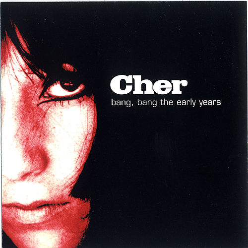 Bang, Bang The Early Years by Cher