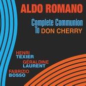 Complete Communion to Don Cherry (feat. Henri Texier, Géraldine Laurent & Fabrizio Bosso) by Aldo Romano