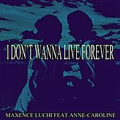 I Don't Wanna Live Forever de Maxence Luchi