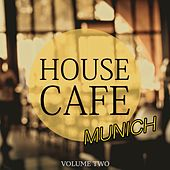 House Cafe - Munich, Vol. 2 (Perfect Chill & Relax Music) by Various Artists