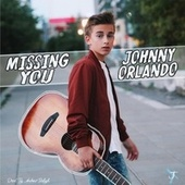 Missing You by Johnny Orlando