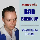 Bad Break up / When Will You Say I Love You by Manos Wild