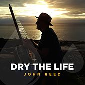 Dry The Life EP by John Reed
