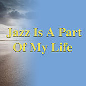 Jazz Is A Part Of My Life von Various Artists
