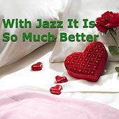 With Jazz It Is So Much Better by Various Artists